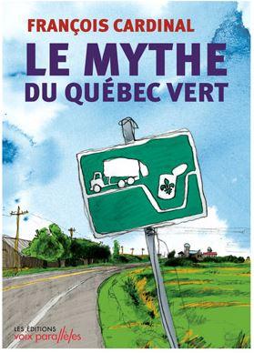 Le mythe du Québec vert - François Cardinal (édition Les Voies Parallèles)